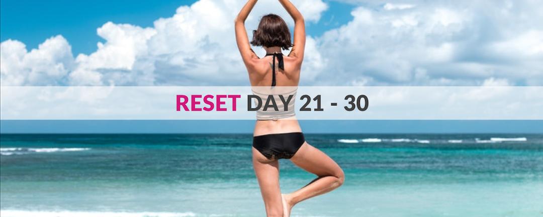 RESET DAY 21 – 30